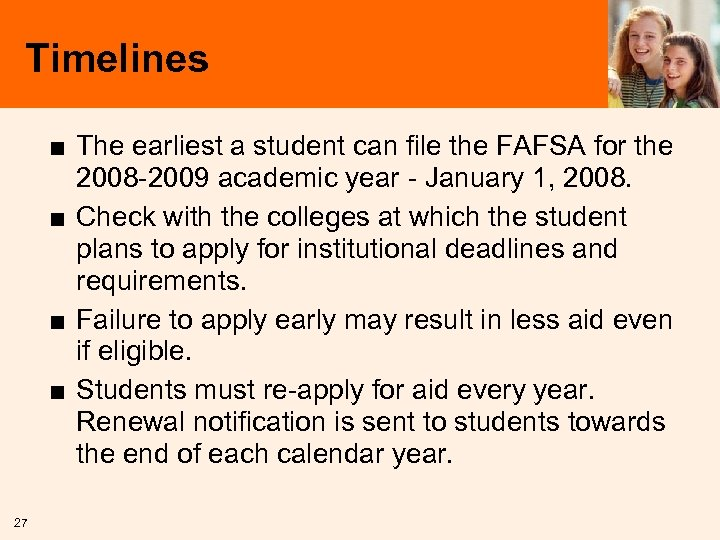 Timelines ■ The earliest a student can file the FAFSA for the 2008 -2009