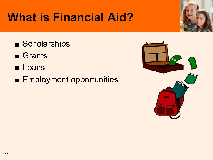 What is Financial Aid? ■ ■ 28 Scholarships Grants Loans Employment opportunities