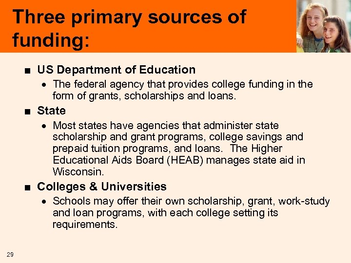 Three primary sources of funding: ■ US Department of Education · The federal agency