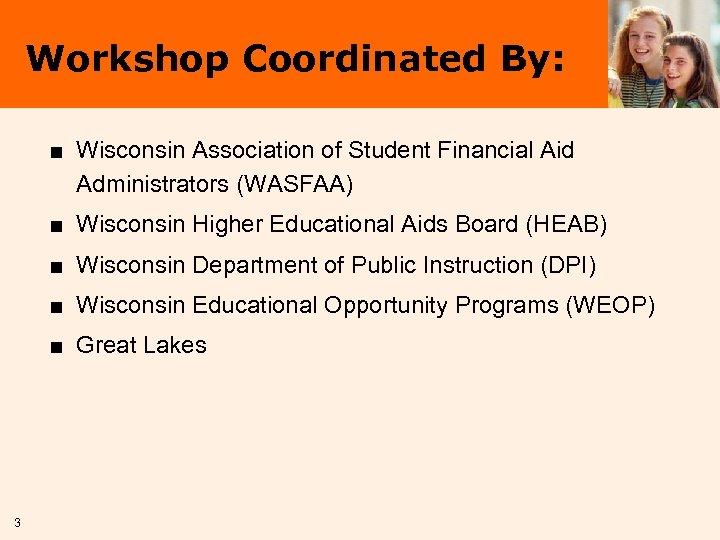 Workshop Coordinated By: ■ Wisconsin Association of Student Financial Aid Administrators (WASFAA) ■ Wisconsin
