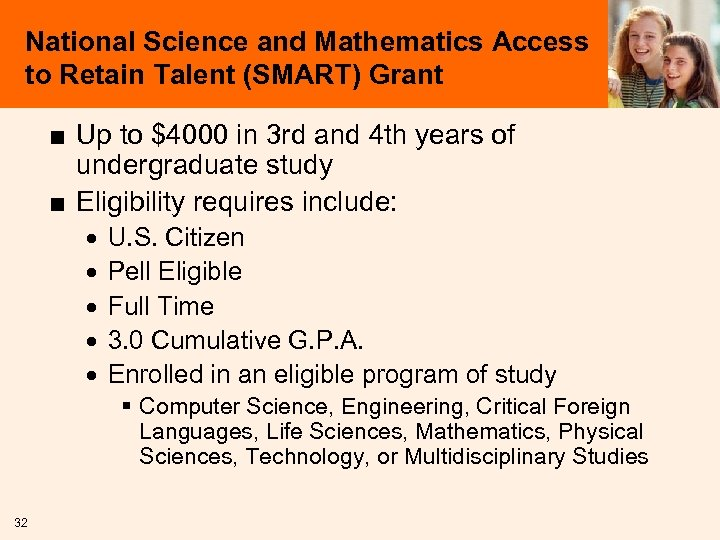National Science and Mathematics Access to Retain Talent (SMART) Grant ■ Up to $4000