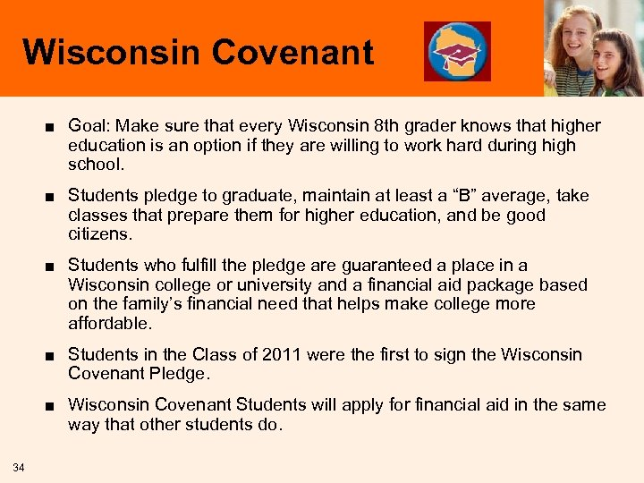Wisconsin Covenant ■ Goal: Make sure that every Wisconsin 8 th grader knows that