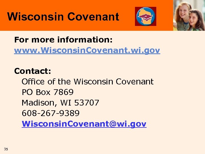Wisconsin Covenant For more information: www. Wisconsin. Covenant. wi. gov Contact: Office of the