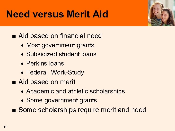 Need versus Merit Aid ■ Aid based on financial need · · Most government
