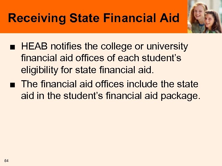 Receiving State Financial Aid ■ HEAB notifies the college or university financial aid offices