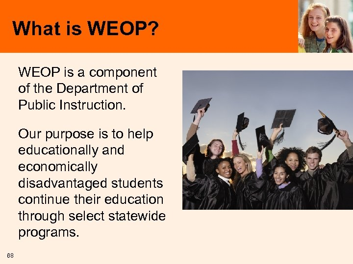 What is WEOP? WEOP is a component of the Department of Public Instruction. Our