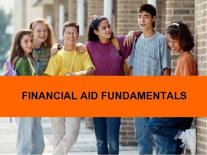 FINANCIAL AID FUNDAMENTALS