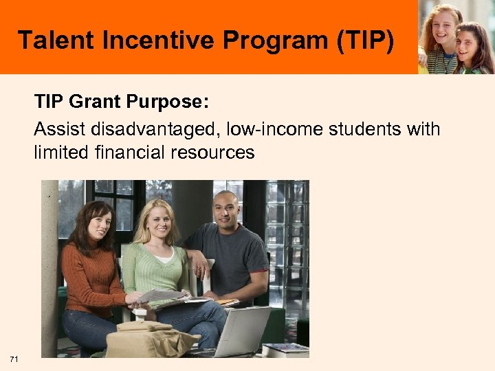 Talent Incentive Program (TIP) TIP Grant Purpose: Assist disadvantaged, low-income students with limited financial
