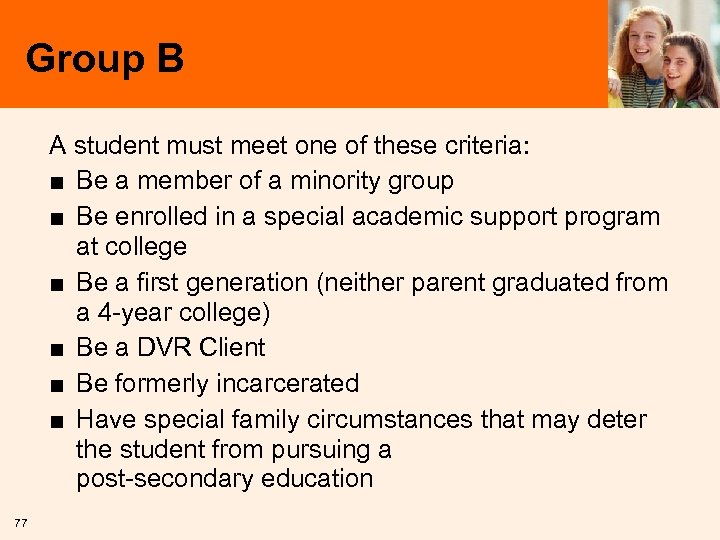 Group B A student must meet one of these criteria: ■ Be a member
