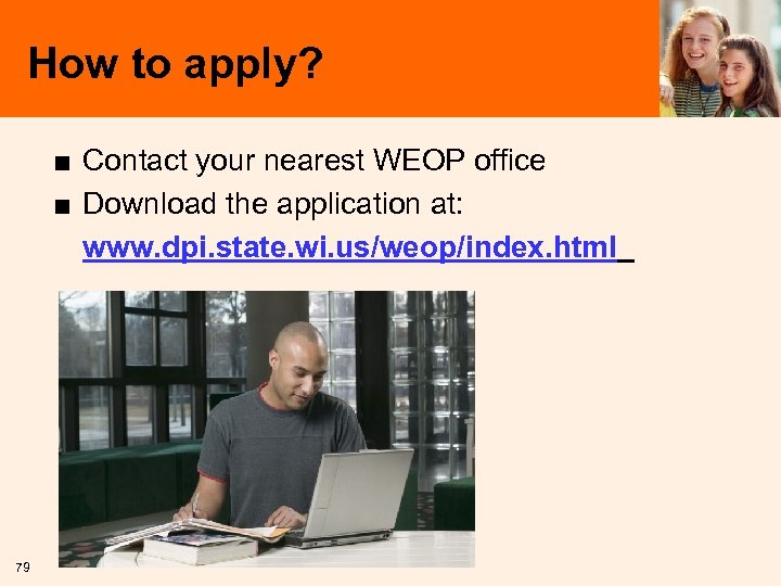 How to apply? ■ Contact your nearest WEOP office ■ Download the application at: