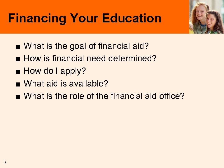 Financing Your Education ■ ■ ■ 8 What is the goal of financial aid?