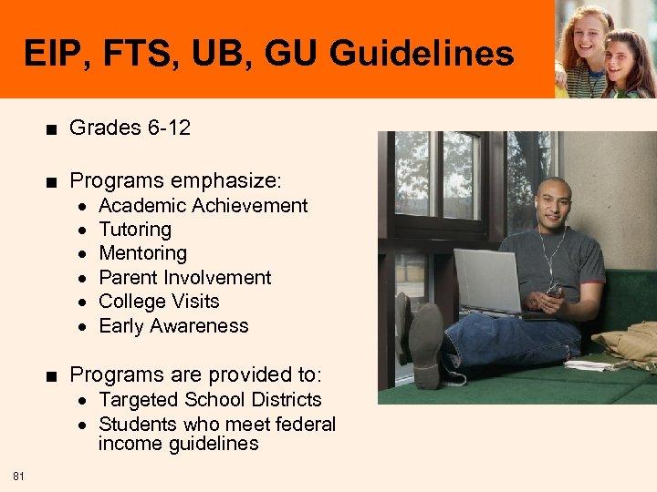 EIP, FTS, UB, GU Guidelines ■ Grades 6 -12 ■ Programs emphasize: · ·