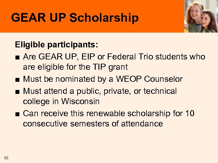 GEAR UP Scholarship Eligible participants: ■ Are GEAR UP, EIP or Federal Trio students