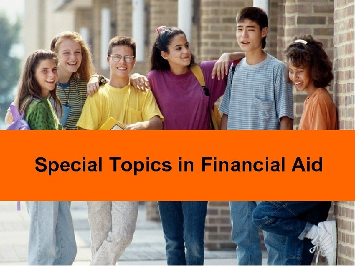 Special Topics in Financial Aid