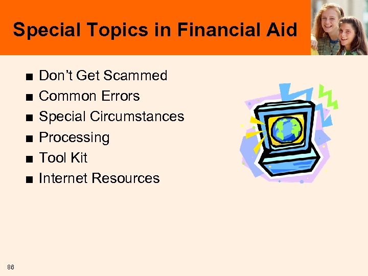 Special Topics in Financial Aid ■ ■ ■ 86 Don't Get Scammed Common Errors
