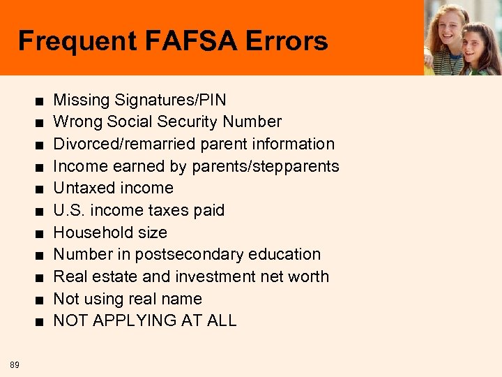 Frequent FAFSA Errors ■ ■ ■ 89 Missing Signatures/PIN Wrong Social Security Number Divorced/remarried