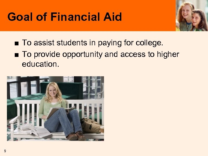 Goal of Financial Aid ■ To assist students in paying for college. ■ To