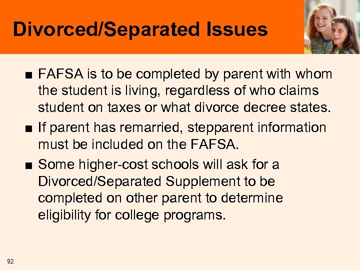 Divorced/Separated Issues ■ FAFSA is to be completed by parent with whom the student