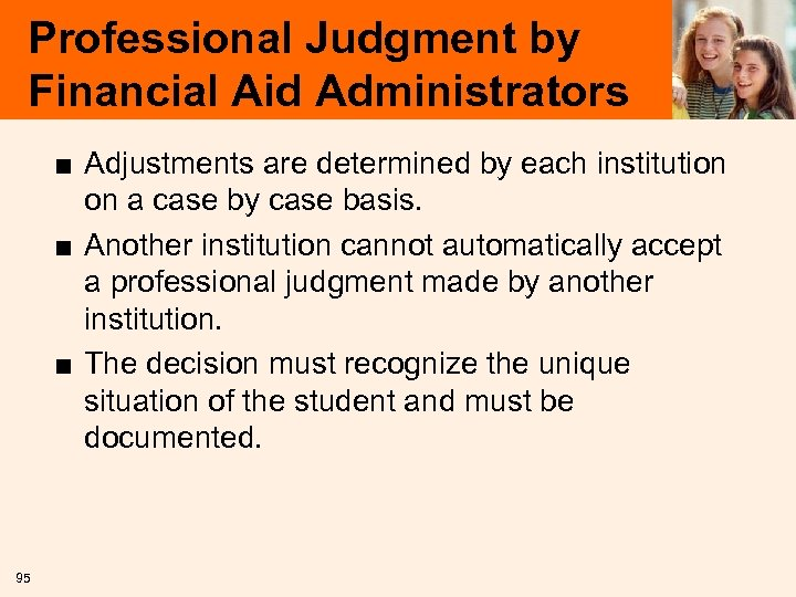 Professional Judgment by Financial Aid Administrators ■ Adjustments are determined by each institution on