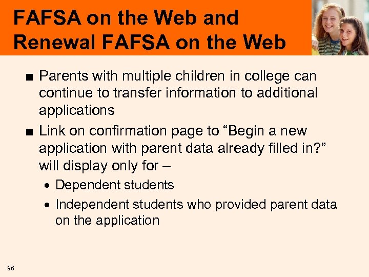 FAFSA on the Web and Renewal FAFSA on the Web ■ Parents with multiple