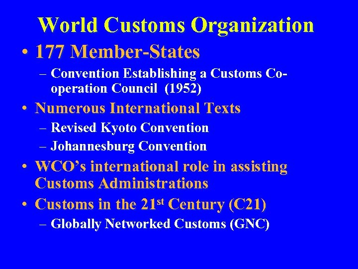 World Customs Organization • 177 Member-States – Convention Establishing a Customs Cooperation Council (1952)