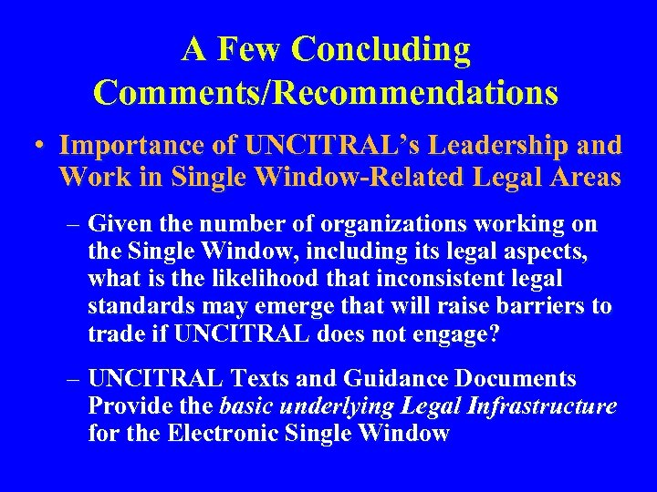 A Few Concluding Comments/Recommendations • Importance of UNCITRAL's Leadership and Work in Single Window-Related