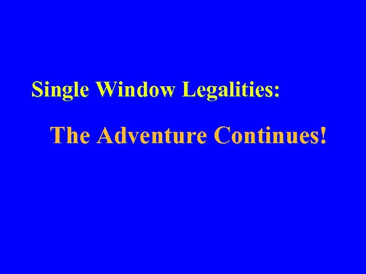 Single Window Legalities: The Adventure Continues!