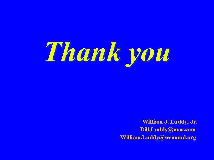 Thank you William J. Luddy, Jr. Bill. Luddy@mac. com William. Luddy@wcoomd. org