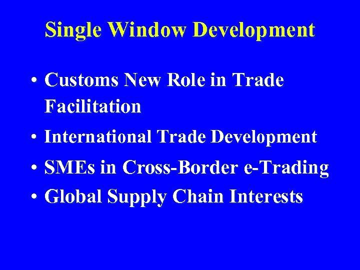 Single Window Development • Customs New Role in Trade Facilitation • International Trade Development