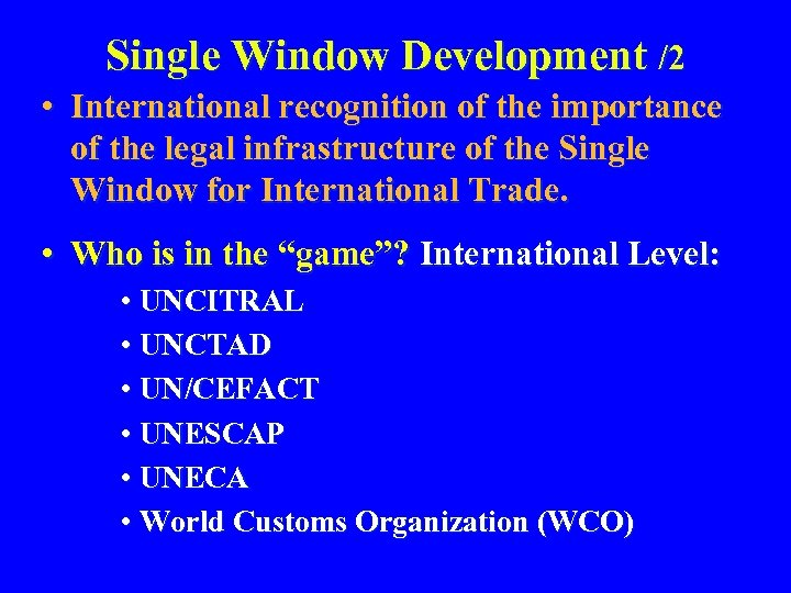 Single Window Development /2 • International recognition of the importance of the legal infrastructure