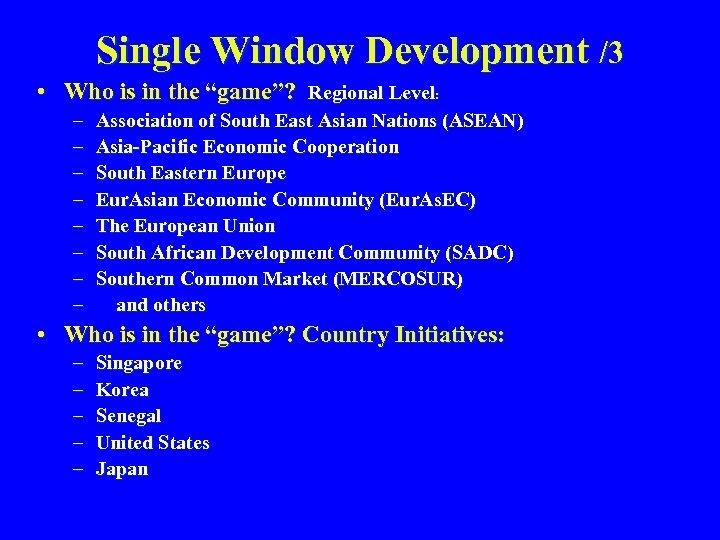 "Single Window Development /3 • Who is in the ""game""? Regional Level: – –"