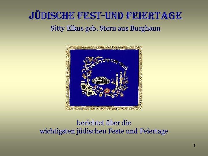 Jüdische fest-und feiertage Sitty Elkus geb. Stern aus Burghaun berichtet über die wichtigsten jüdischen