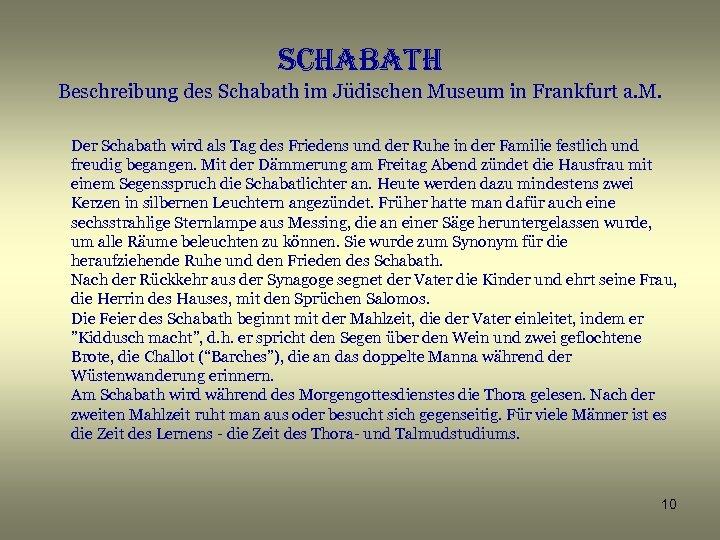 schabath Beschreibung des Schabath im Jüdischen Museum in Frankfurt a. M. Der Schabath wird