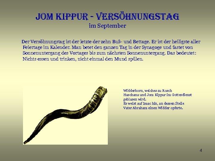 Jom kippur - Versöhnungstag im September Der Versöhnungstag ist der letzte der zehn Buß-
