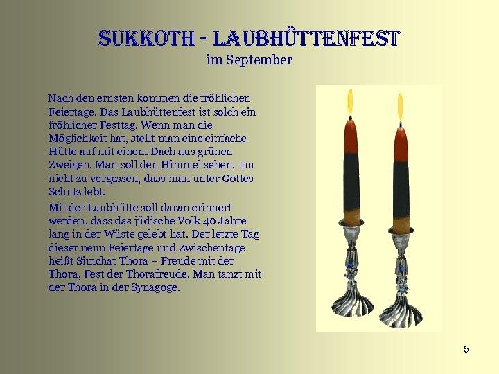 sukkoth - Laubhüttenfest im September Nach den ernsten kommen die fröhlichen Feiertage. Das Laubhüttenfest