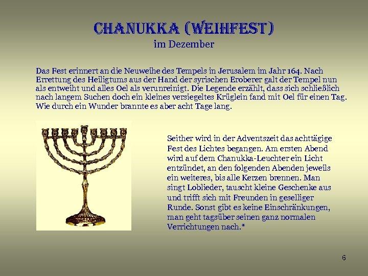 chanukka (weihfest) im Dezember Das Fest erinnert an die Neuweihe des Tempels in Jerusalem