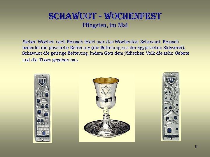 schawuot - wochenfest Pfingsten, im Mai Sieben Wochen nach Pessach feiert man das Wochenfest