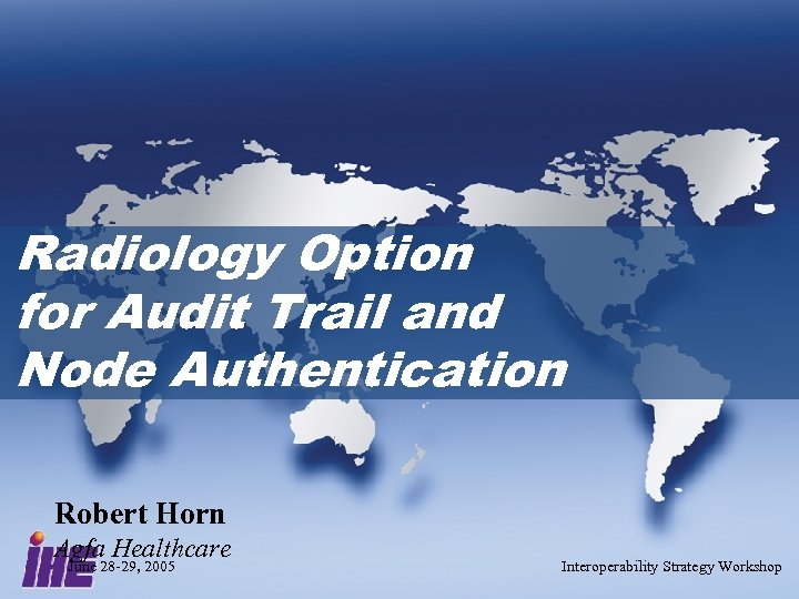 Radiology Option for Audit Trail and Node Authentication Robert Horn Agfa Healthcare June 28