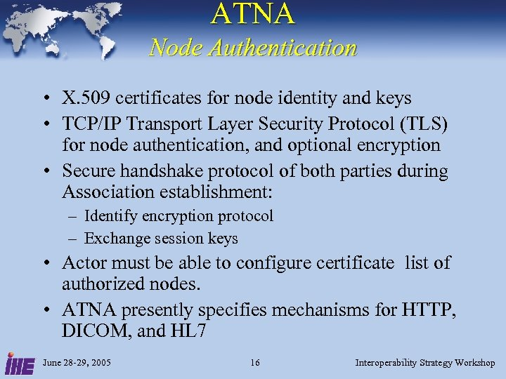 ATNA Node Authentication • X. 509 certificates for node identity and keys • TCP/IP