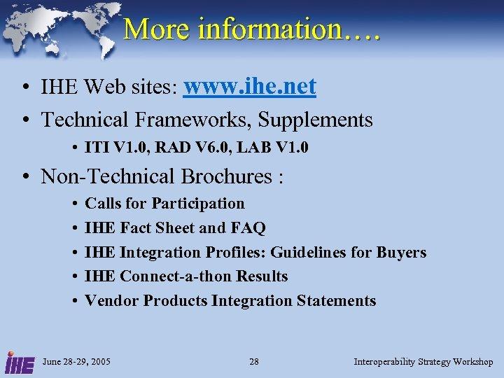 More information…. • IHE Web sites: www. ihe. net • Technical Frameworks, Supplements •