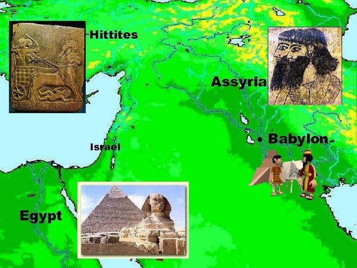 Hittites Assyria Israel Egypt Babylon