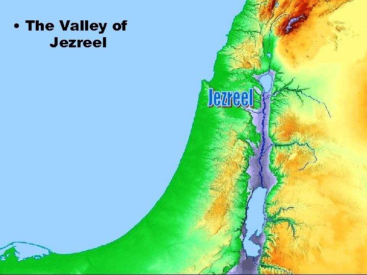 • The Valley of Jezreel