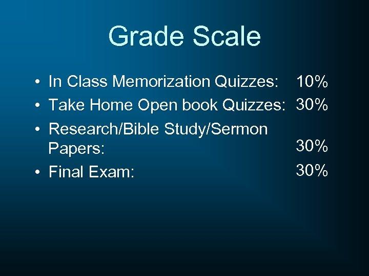Grade Scale • In Class Memorization Quizzes: • Take Home Open book Quizzes: •