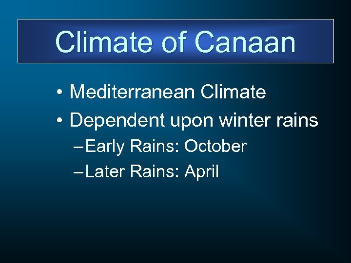 Climate of Canaan • Mediterranean Climate • Dependent upon winter rains – Early Rains: