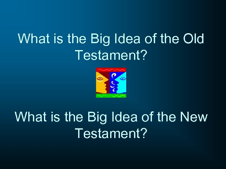 What is the Big Idea of the Old Testament? What is the Big Idea
