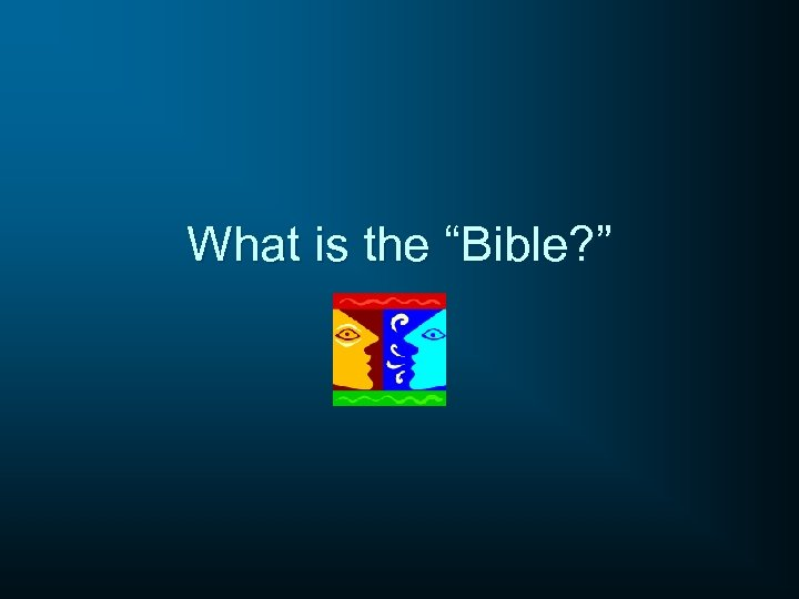 """What is the """"Bible? """""""