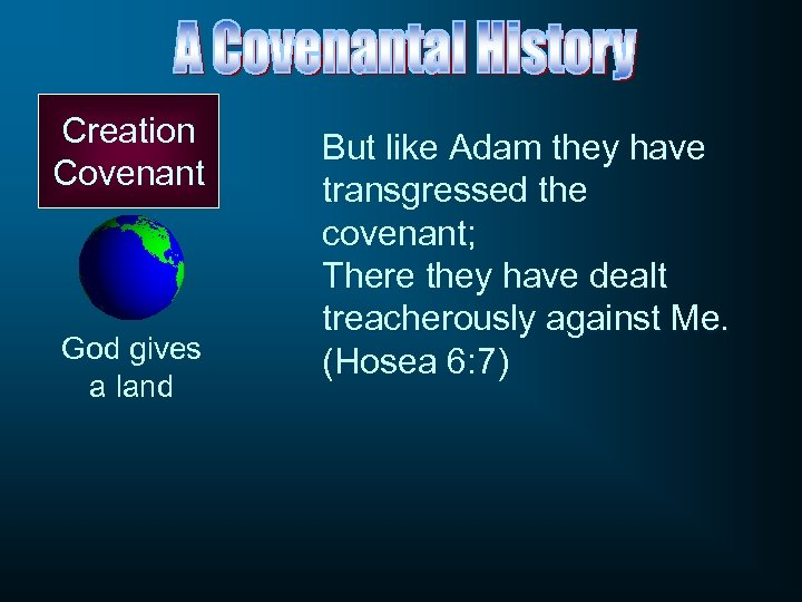 Creation Covenant God gives a land But like Adam they have transgressed the covenant;
