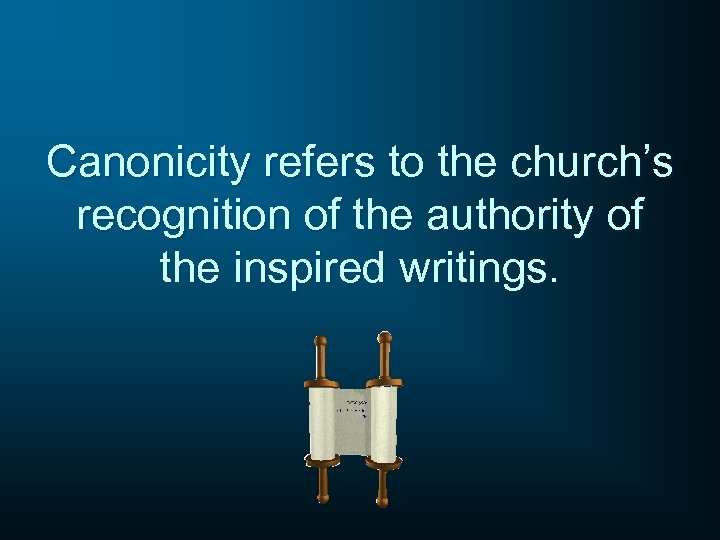 Canonicity refers to the church's recognition of the authority of the inspired writings.