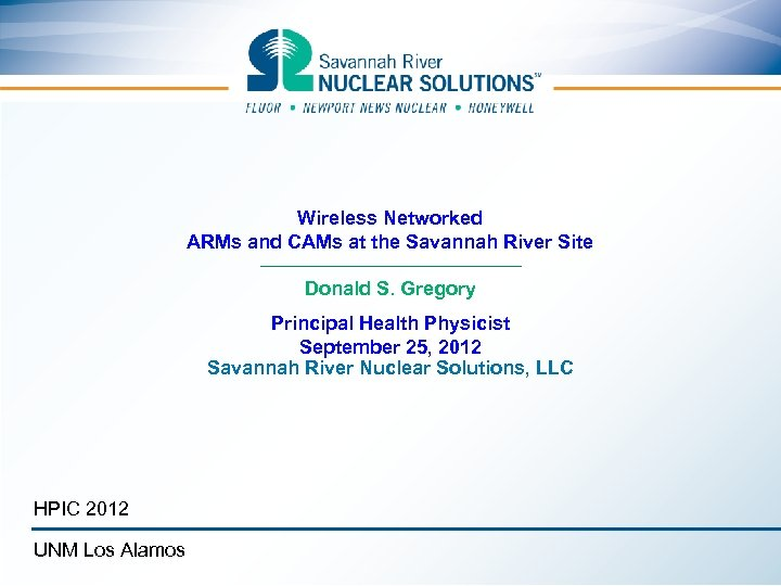 Wireless Networked ARMs and CAMs at the Savannah River Site Donald S. Gregory Principal