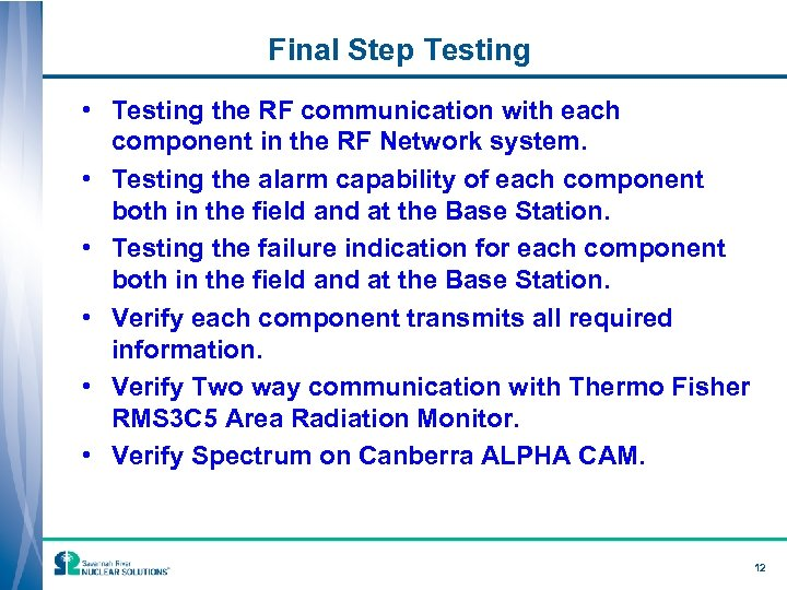 Final Step Testing • Testing the RF communication with each component in the RF